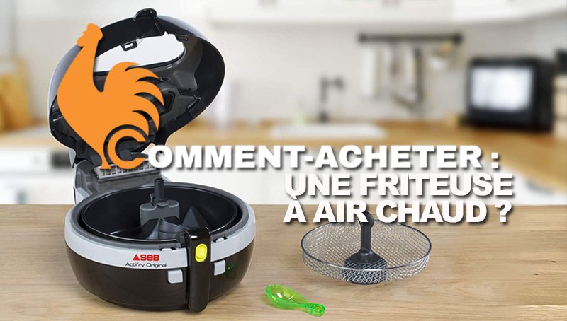 comment-acheter-friteuse-a-air-chaud