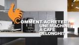 Machine à café Delonghi – Guide d'achat pour choisir la meilleure