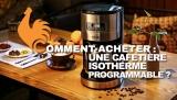 Cafetière isotherme programmable – Guide d'achat pour acheter la meilleure