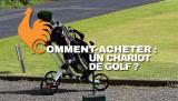 Chariot de Golf – Guide d'achat pour choisir le meilleur