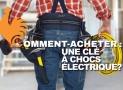 Clé à choc électrique: Guide d'Achat pour acheter la meilleure