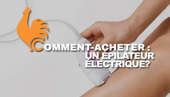 Épilateur électrique – Guide d'achat pour choisir le meilleur
