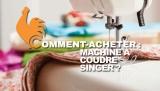 Machine à coudre Singer – Guide d'achat pour choisir la meilleure