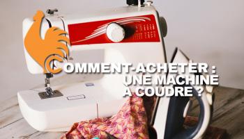 Machine a coudre – Guide d'achat pour choisir la meilleure