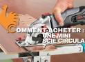 Mini-scie circulaire – Guide d'achat pour choisir la meilleure