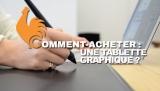 Tablette Graphique – Guide d'achat pour choisir le meilleur