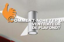 Ventilateur de plafond – Guide d'achat pour choisir le meilleur